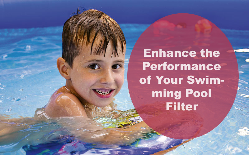 How to Enhance the Performance of Your Swimming Pool Filter