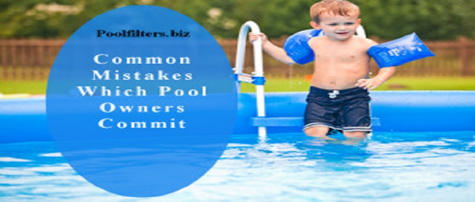 Common Mistakes Which Pool Owners Commit
