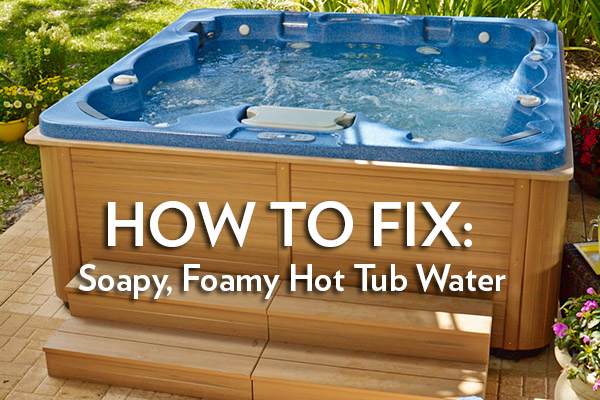 Foamy Water in Your Hot Tub: Causes and Solutions